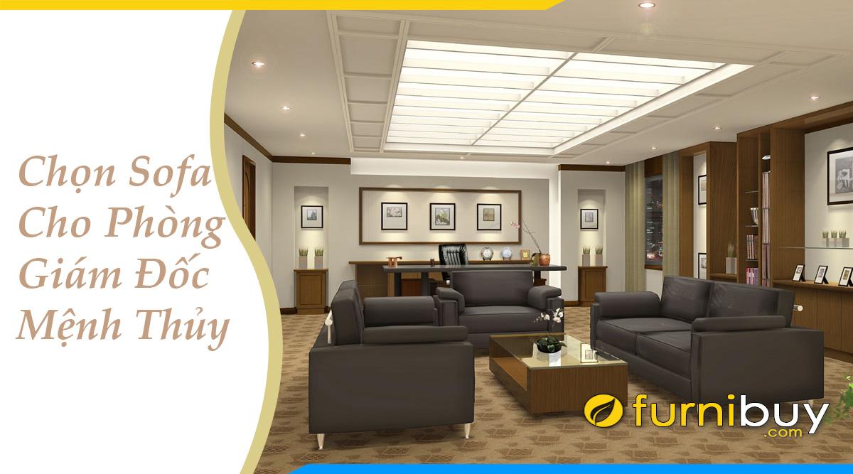 chon sofa cho phong giam doc menh thuy