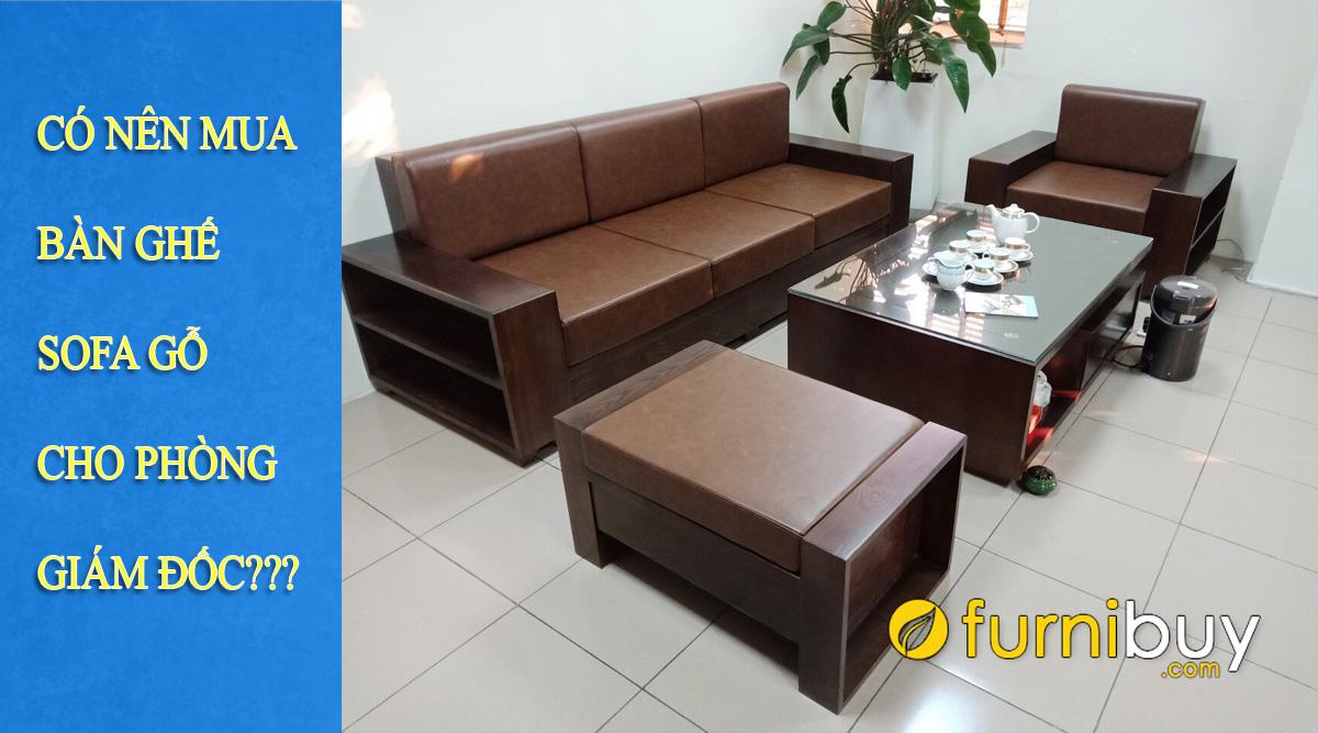 có nên mua sofa gỗ cho phòng giám đốc không