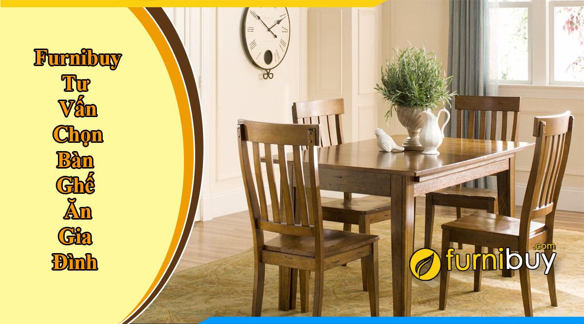 Furnibuy tư vấn chọn bàn ăn gia đình phù hợp chi tiết nhất